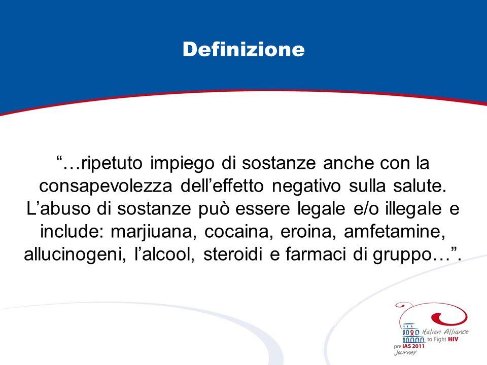 Definizione …ripetuto impiego di sostanze anche con la consapevolezza delleffetto negativo sulla salute. Labuso di sostanze può essere legale e/o ille