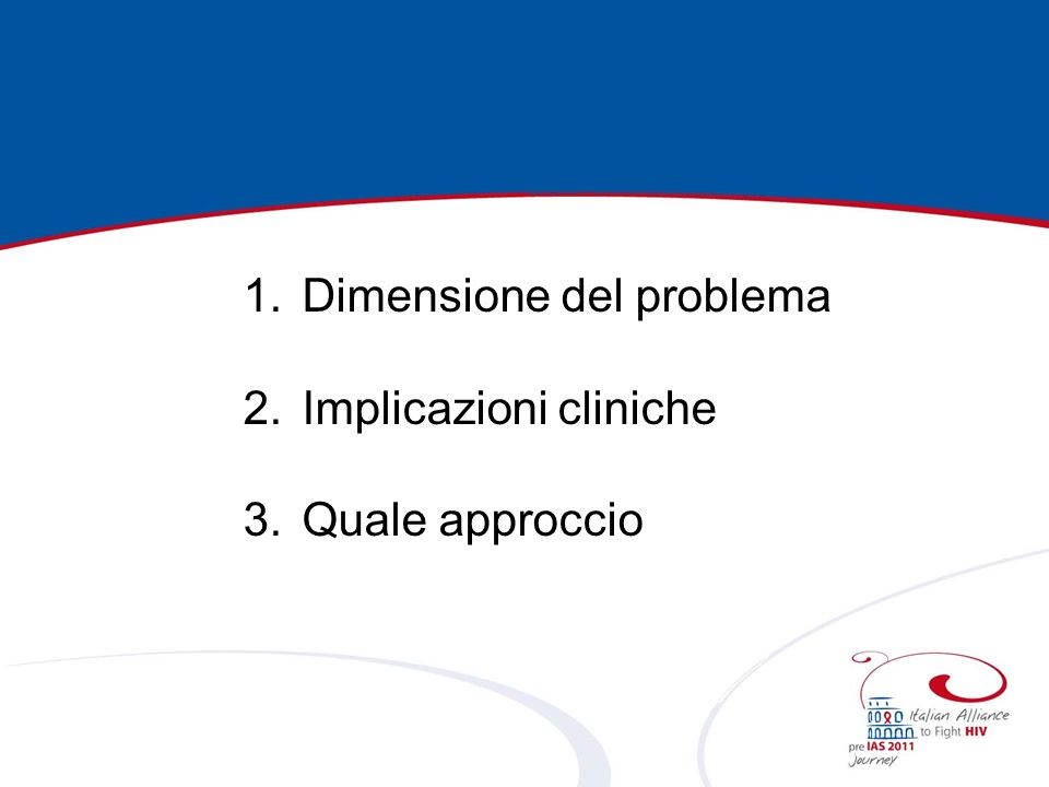1.Dimensione del problema 2.Implicazioni cliniche 3.Quale approccio