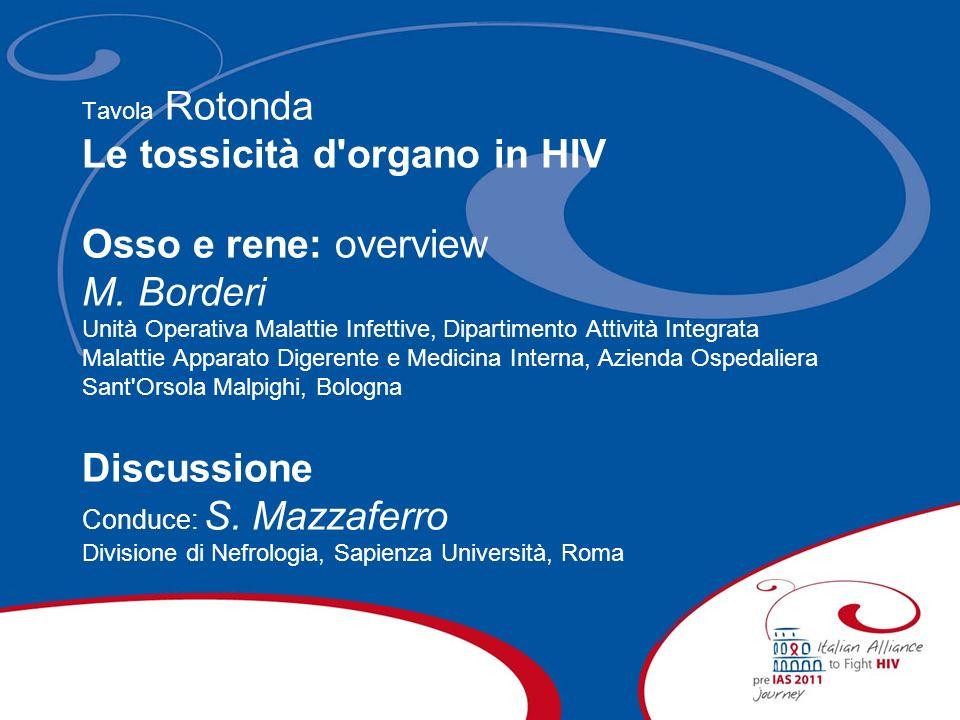 Tavola Rotonda Le tossicità d'organo in HIV Osso e rene: overview M. Borderi Unità Operativa Malattie Infettive, Dipartimento Attività Integrata Malat