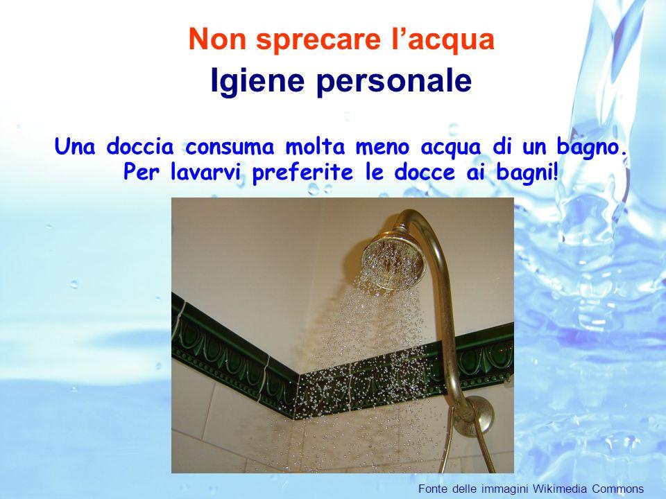 Una doccia consuma molta meno acqua di un bagno.Per lavarvi preferite le docce ai bagni.