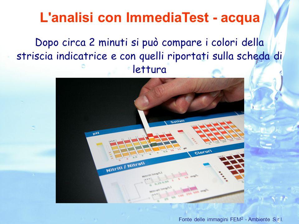 Dopo circa 2 minuti si può compare i colori della striscia indicatrice e con quelli riportati sulla scheda di lettura L analisi con ImmediaTest - acqua Fonte delle immagini FEM 2 - Ambiente S.r.l.