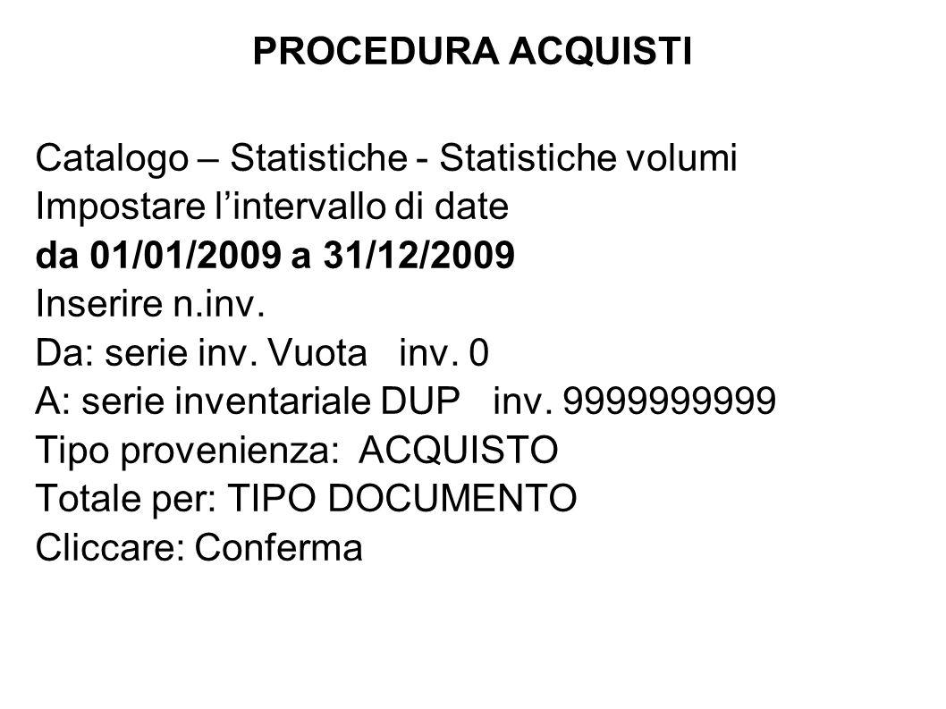 Catalogo – Statistiche - Statistiche volumi Impostare lintervallo di date da 01/01/2009 a 31/12/2009 Inserire n.inv.