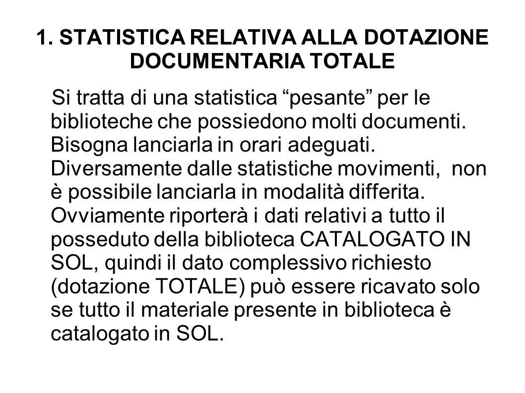 1. STATISTICA RELATIVA ALLA DOTAZIONE DOCUMENTARIA TOTALE Si tratta di una statistica pesante per le biblioteche che possiedono molti documenti. Bisog