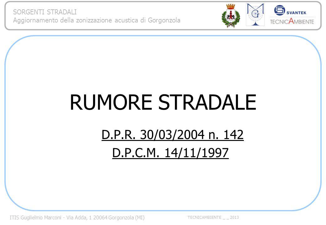 ITIS Guglielmo Marconi - Via Adda, 1 20064 Gorgonzola (MI) TECNICAMBIENTE _ _ 2013 SORGENTI STRADALI Aggiornamento della zonizzazione acustica di Gorgonzola DEFINIZIONI (D.P.R.