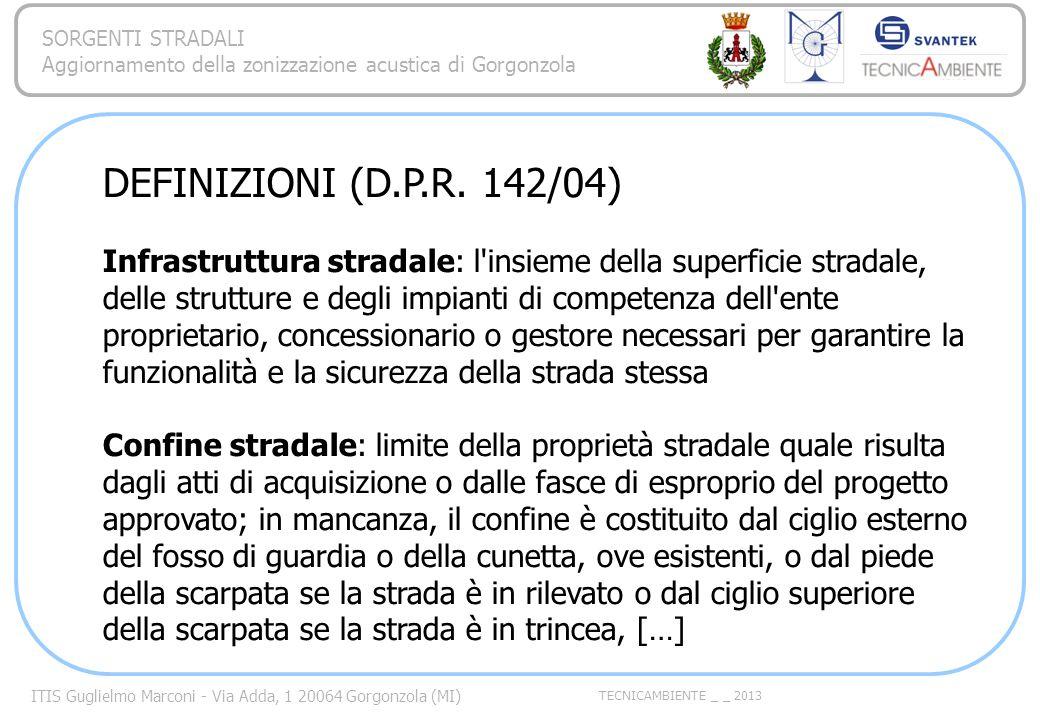 ITIS Guglielmo Marconi - Via Adda, 1 20064 Gorgonzola (MI) TECNICAMBIENTE _ _ 2013 SORGENTI STRADALI Aggiornamento della zonizzazione acustica di Gorgonzola