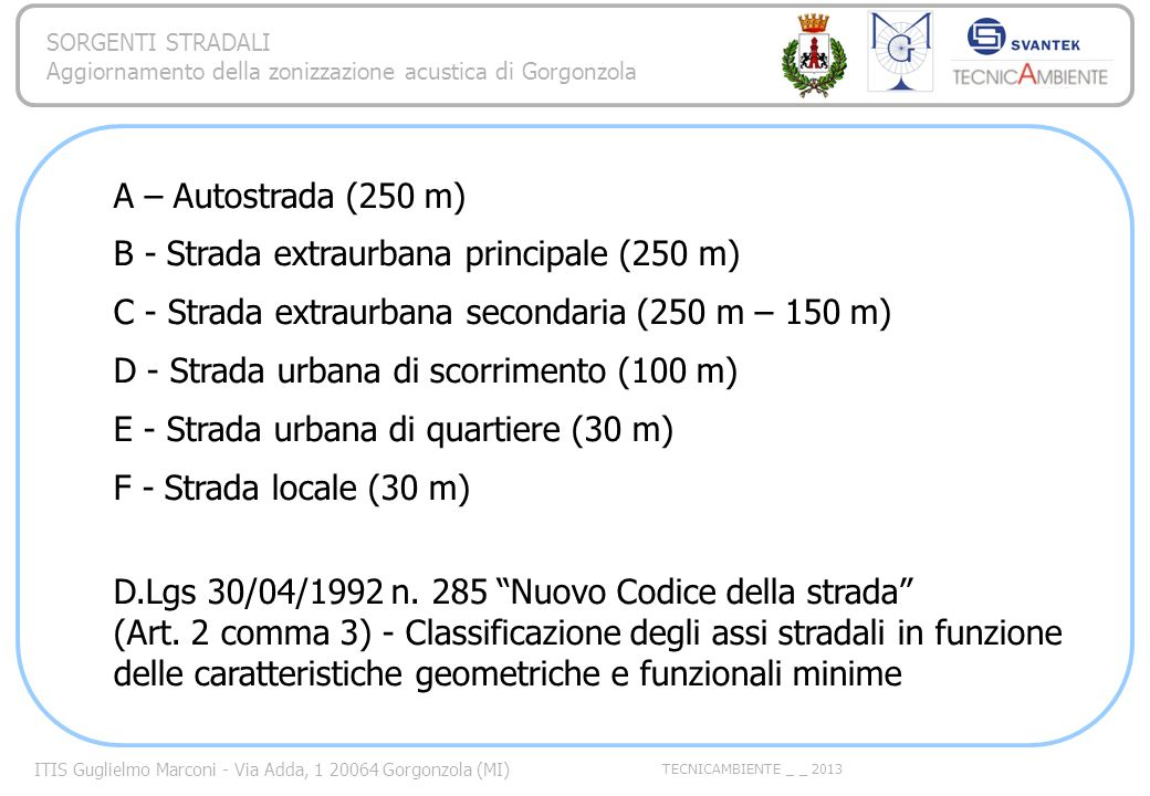 ITIS Guglielmo Marconi - Via Adda, 1 20064 Gorgonzola (MI) TECNICAMBIENTE _ _ 2013 SORGENTI STRADALI Aggiornamento della zonizzazione acustica di Gorgonzola Metodo del CNR – Istituto di Acustica O.M.