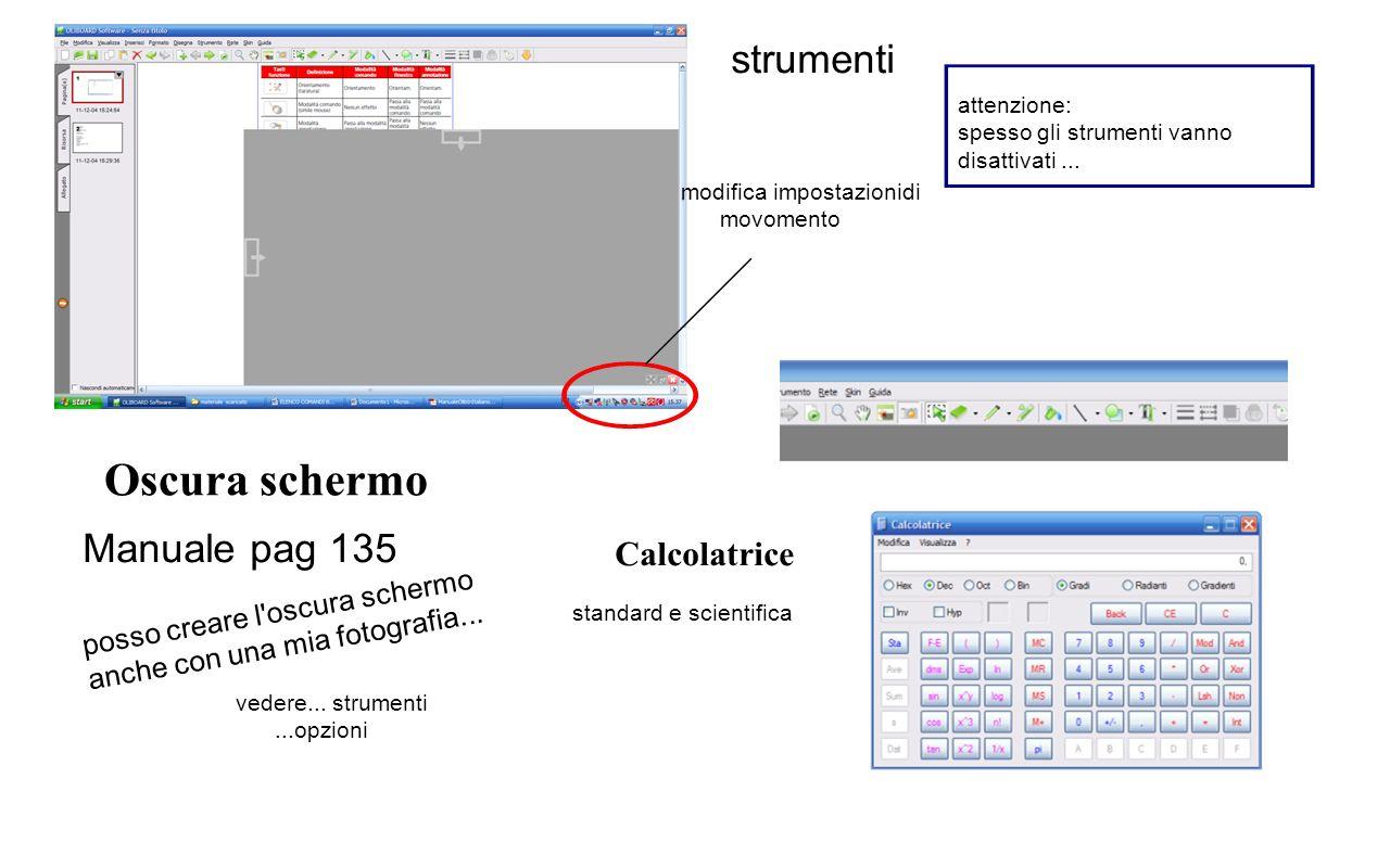 modifica impostazionidi movomento strumenti Oscura schermo Calcolatrice Manuale pag 135 standard e scientifica posso creare l oscura schermo anche con una mia fotografia...