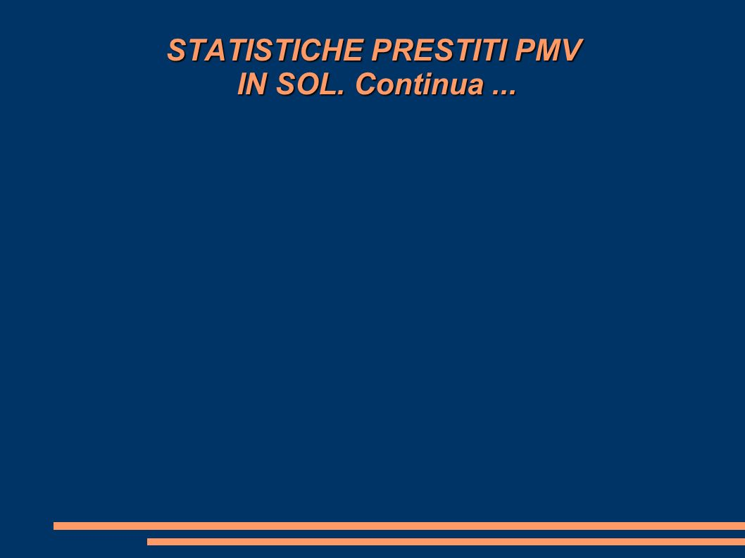 STATISTICHE PRESTITI PMV IN SOL. Continua...