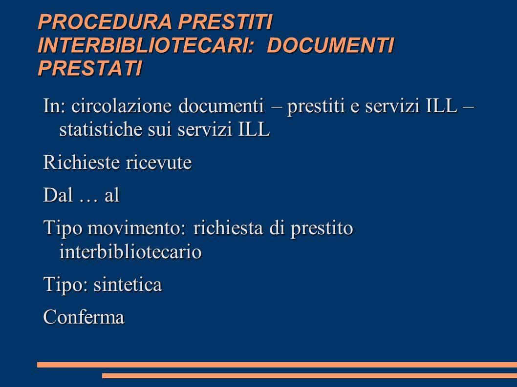 PROCEDURA PRESTITI INTERBIBLIOTECARI: DOCUMENTI PRESTATI In: circolazione documenti – prestiti e servizi ILL – statistiche sui servizi ILL Richieste r