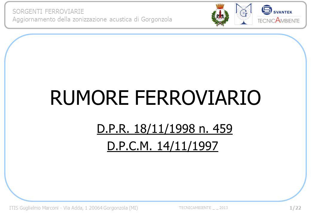 ITIS Guglielmo Marconi - Via Adda, 1 20064 Gorgonzola (MI) TECNICAMBIENTE _ _ 2013 SORGENTI FERROVIARIE Aggiornamento della zonizzazione acustica di G