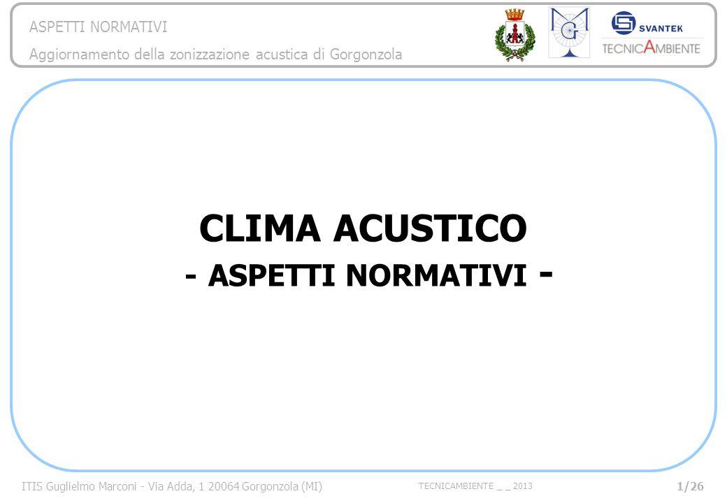 ITIS Guglielmo Marconi - Via Adda, 1 20064 Gorgonzola (MI) TECNICAMBIENTE _ _ 2013 ASPETTI NORMATIVI Aggiornamento della zonizzazione acustica di Gorgonzola DPR n.