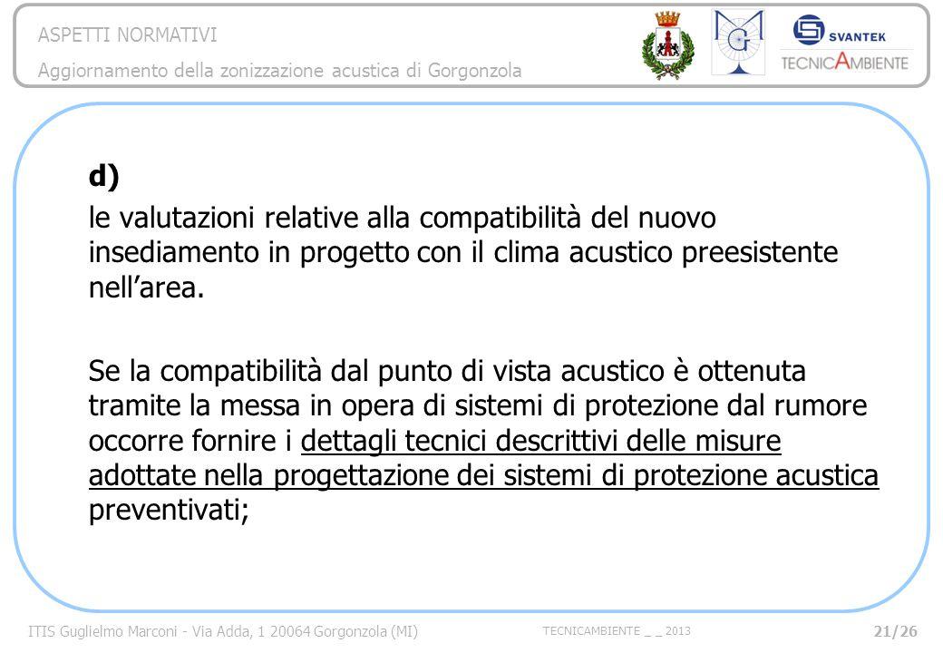 ITIS Guglielmo Marconi - Via Adda, 1 20064 Gorgonzola (MI) TECNICAMBIENTE _ _ 2013 ASPETTI NORMATIVI Aggiornamento della zonizzazione acustica di Gorg
