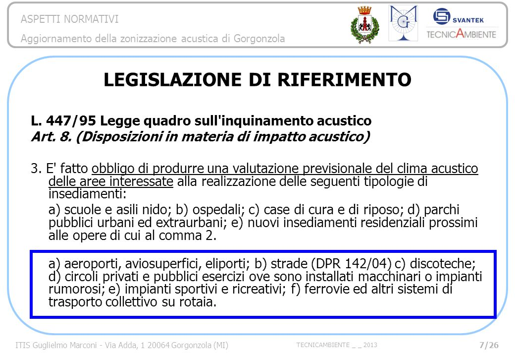 ITIS Guglielmo Marconi - Via Adda, 1 20064 Gorgonzola (MI) TECNICAMBIENTE _ _ 2013 ASPETTI NORMATIVI Aggiornamento della zonizzazione acustica di Gorgonzola L.