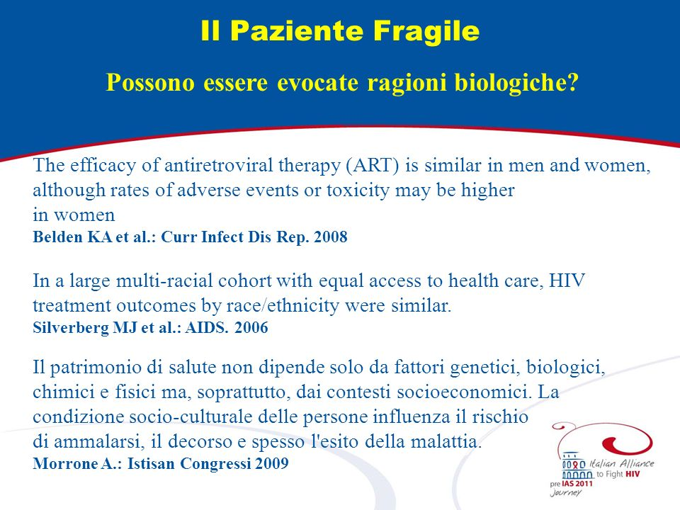 Il Paziente Fragile Possono essere evocate ragioni biologiche? The efficacy of antiretroviral therapy (ART) is similar in men and women, although rate