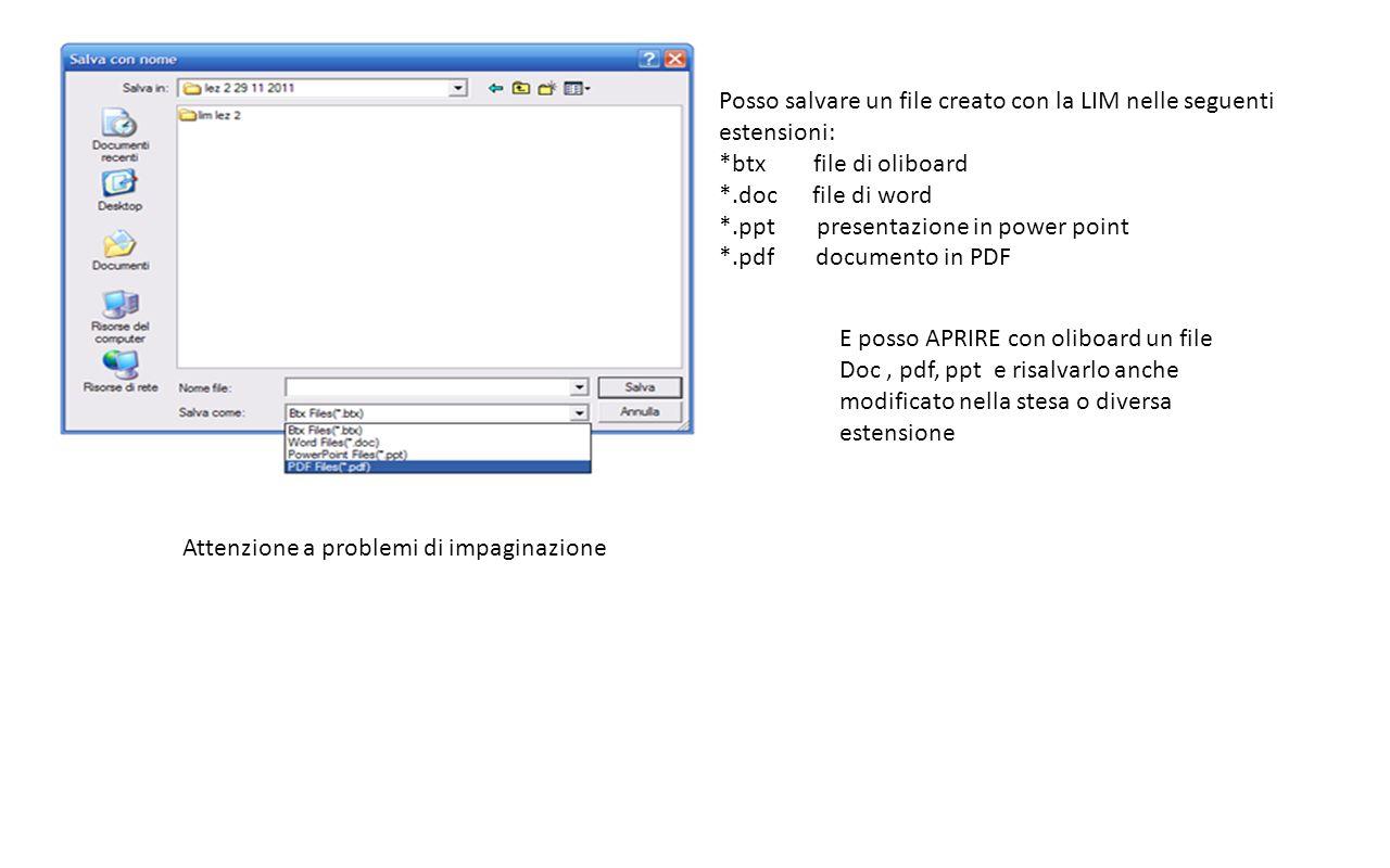 Posso salvare un file creato con la LIM nelle seguenti estensioni: *btx file di oliboard *.doc file di word *.ppt presentazione in power point *.pdf d