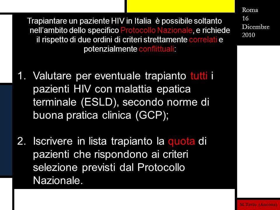 Trapiantare un paziente HIV in Italia è possibile soltanto nellambito dello specifico Protocollo Nazionale, e richiede il rispetto di due ordini di cr