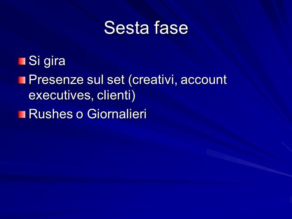 Sesta fase Si gira Presenze sul set (creativi, account executives, clienti) Rushes o Giornalieri