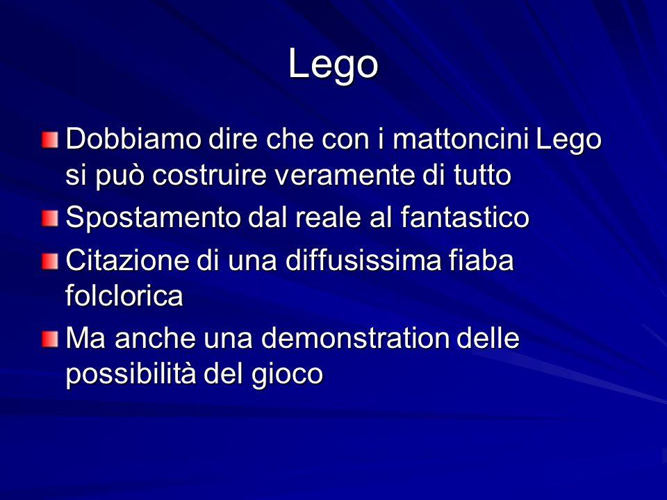 Lego Dobbiamo dire che con i mattoncini Lego si può costruire veramente di tutto Spostamento dal reale al fantastico Citazione di una diffusissima fiaba folclorica Ma anche una demonstration delle possibilità del gioco