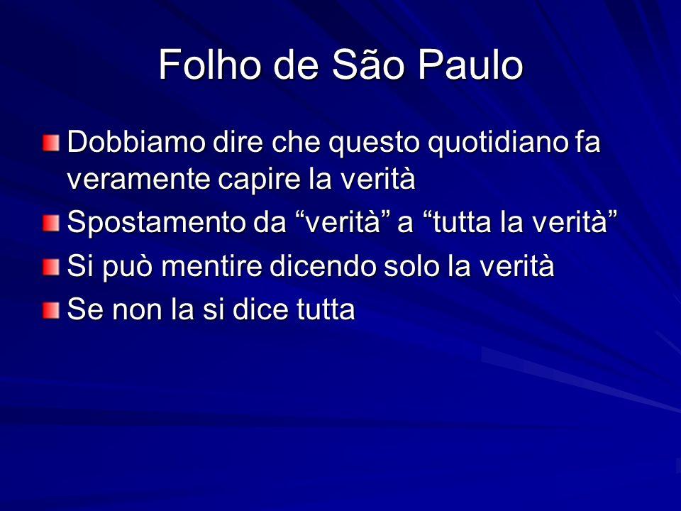 Folho de São Paulo Dobbiamo dire che questo quotidiano fa veramente capire la verità Spostamento da verità a tutta la verità Si può mentire dicendo solo la verità Se non la si dice tutta