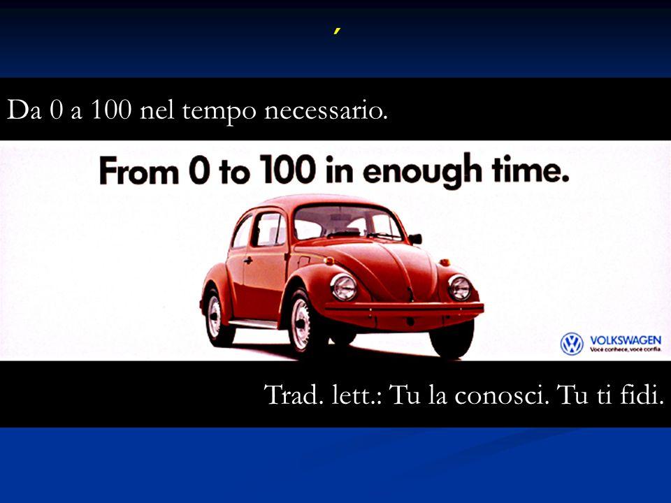 ´ Da 0 a 100 nel tempo necessario. Trad. lett.: Tu la conosci. Tu ti fidi.