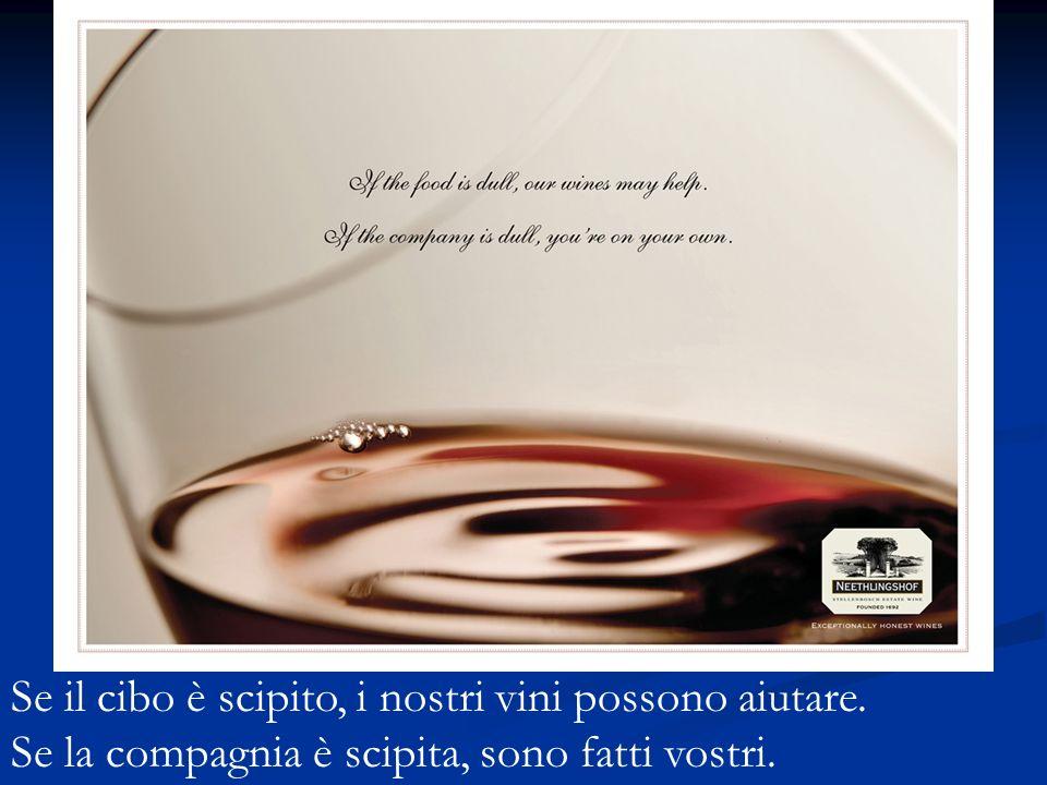 Se il cibo è scipito, i nostri vini possono aiutare. Se la compagnia è scipita, sono fatti vostri.