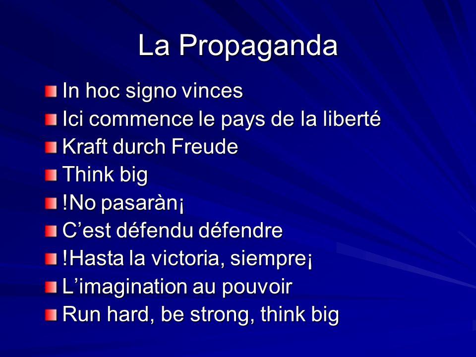 La Propaganda In hoc signo vinces Ici commence le pays de la liberté Kraft durch Freude Think big !No pasaràn¡ Cest défendu défendre !Hasta la victori