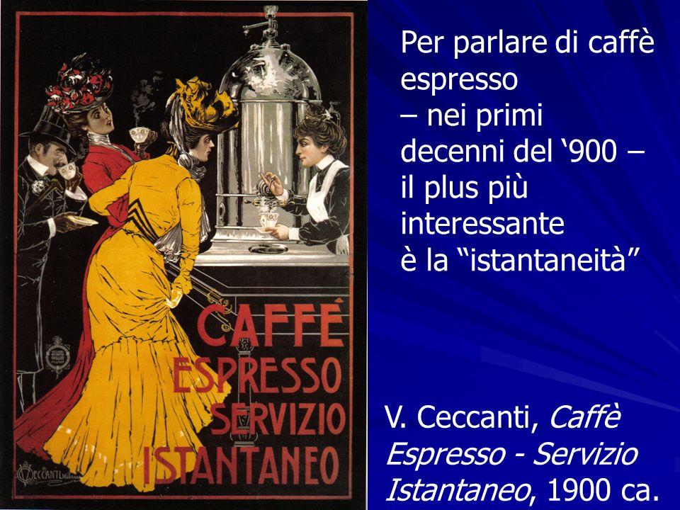 V. Ceccanti, Caffè Espresso - Servizio Istantaneo, 1900 ca. Per parlare di caffè espresso – nei primi decenni del 900 – il plus più interessante è la