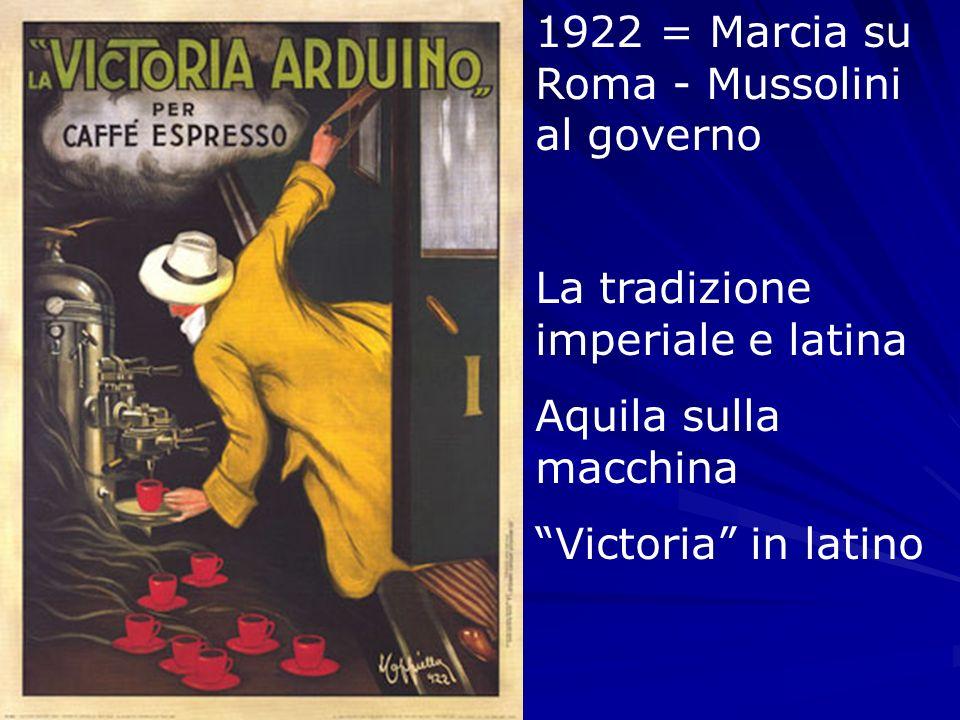 1922 = Marcia su Roma - Mussolini al governo La tradizione imperiale e latina Aquila sulla macchina Victoria in latino