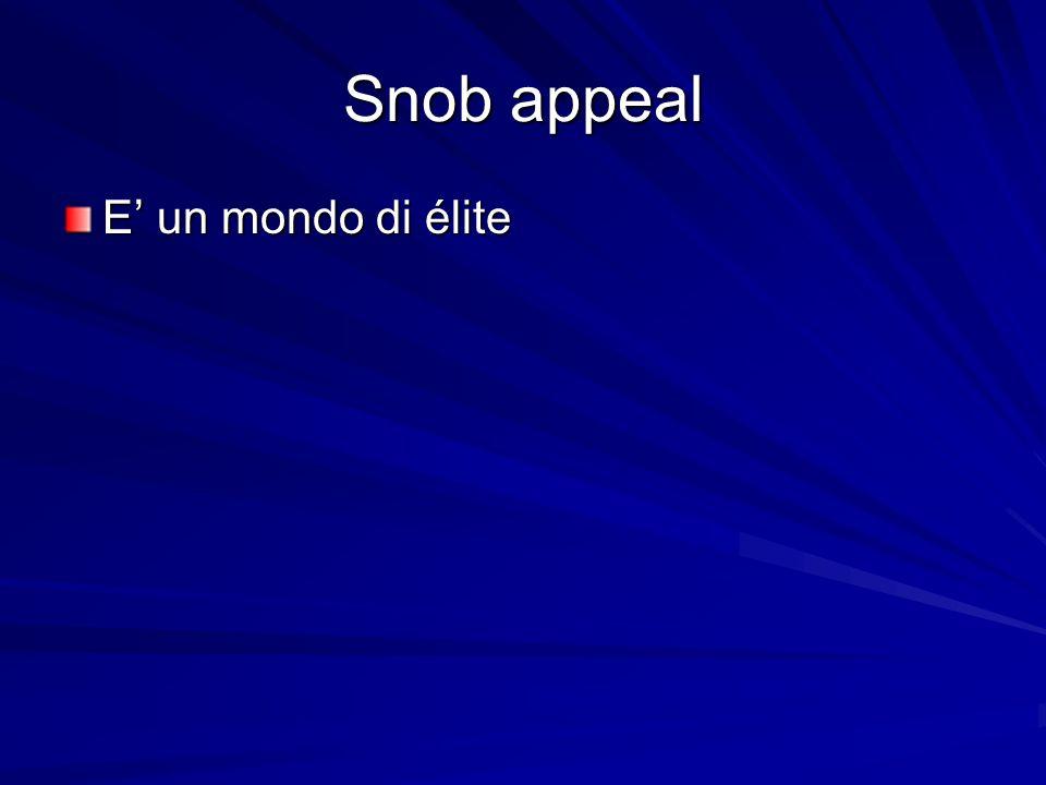 Snob appeal E un mondo di élite