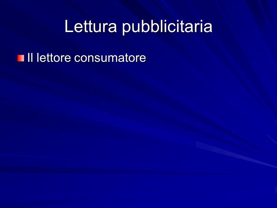 Lettura pubblicitaria Il lettore consumatore