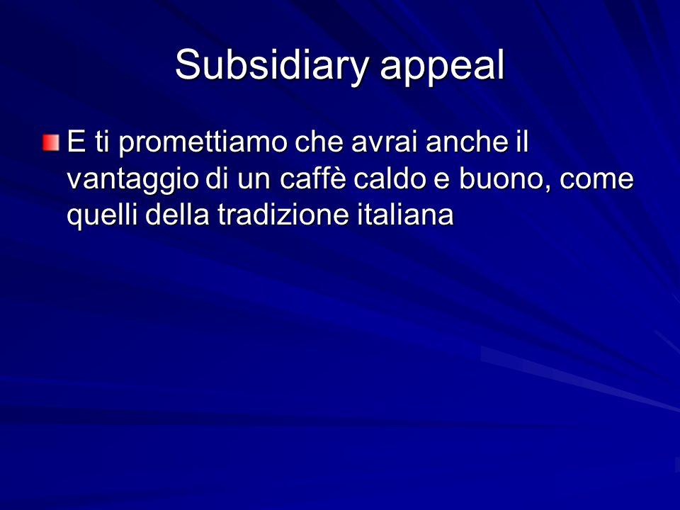Subsidiary appeal E ti promettiamo che avrai anche il vantaggio di un caffè caldo e buono, come quelli della tradizione italiana