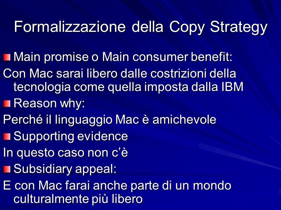Formalizzazione della Copy Strategy Main promise o Main consumer benefit: Con Mac sarai libero dalle costrizioni della tecnologia come quella imposta