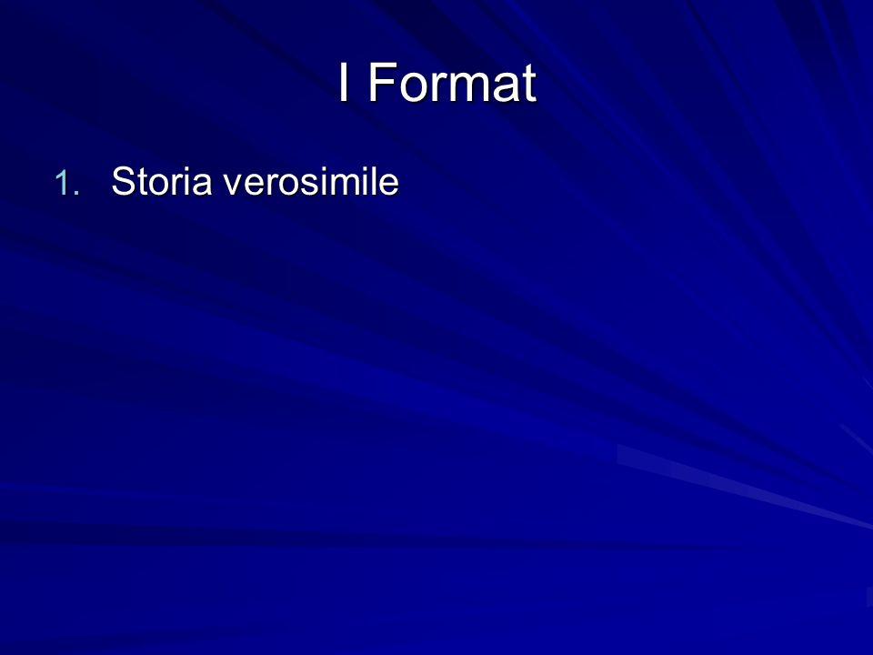 I Format 1. Storia verosimile
