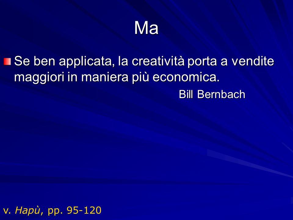 Ma Se ben applicata, la creatività porta a vendite maggiori in maniera più economica. Bill Bernbach v. Hapù, pp. 95-120