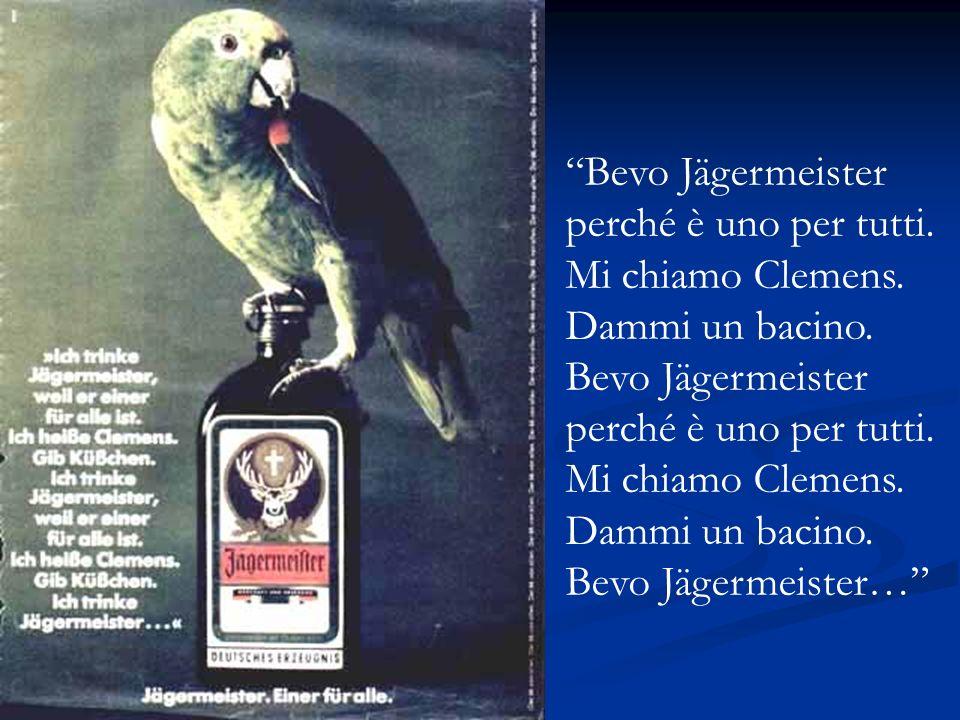 Bevo Jägermeister perché è uno per tutti. Mi chiamo Clemens. Dammi un bacino. Bevo Jägermeister perché è uno per tutti. Mi chiamo Clemens. Dammi un ba