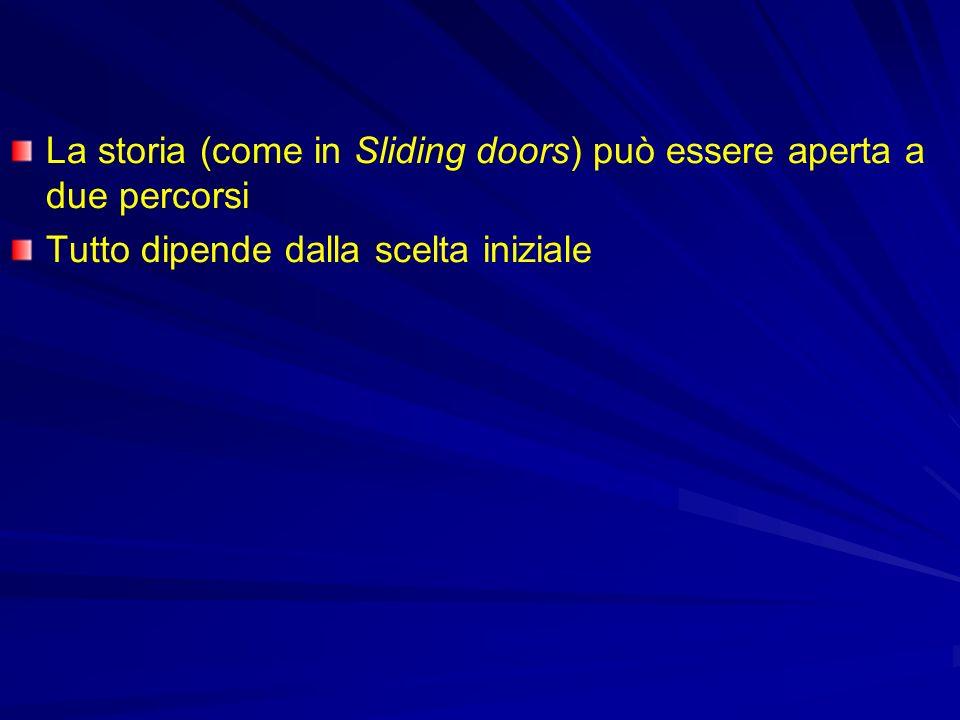 La storia (come in Sliding doors) può essere aperta a due percorsi Tutto dipende dalla scelta iniziale