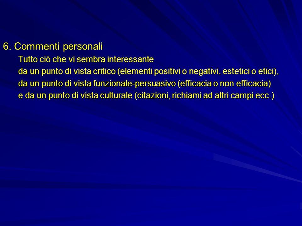 6. Commenti personali Tutto ciò che vi sembra interessante da un punto di vista critico (elementi positivi o negativi, estetici o etici), da un punto