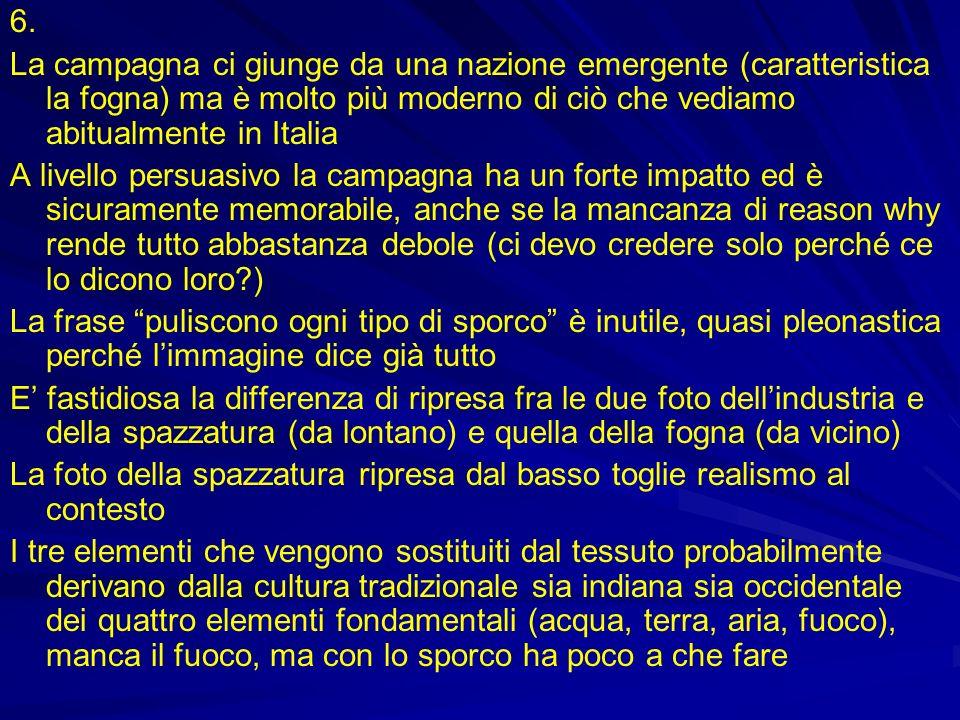 6. La campagna ci giunge da una nazione emergente (caratteristica la fogna) ma è molto più moderno di ciò che vediamo abitualmente in Italia A livello