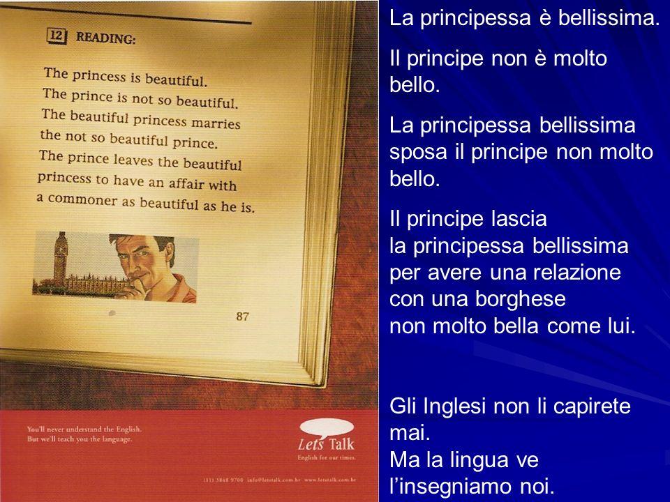La principessa è bellissima. Il principe non è molto bello. La principessa bellissima sposa il principe non molto bello. Il principe lascia la princip