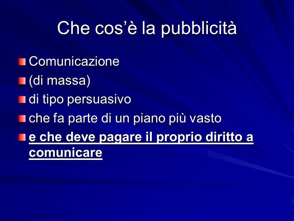 La comunicazione pubblicitaria si effettua attraverso canali che richiedono di essere pagati (sotto varie forme, reali o virtuali) per concedere il proprio uso