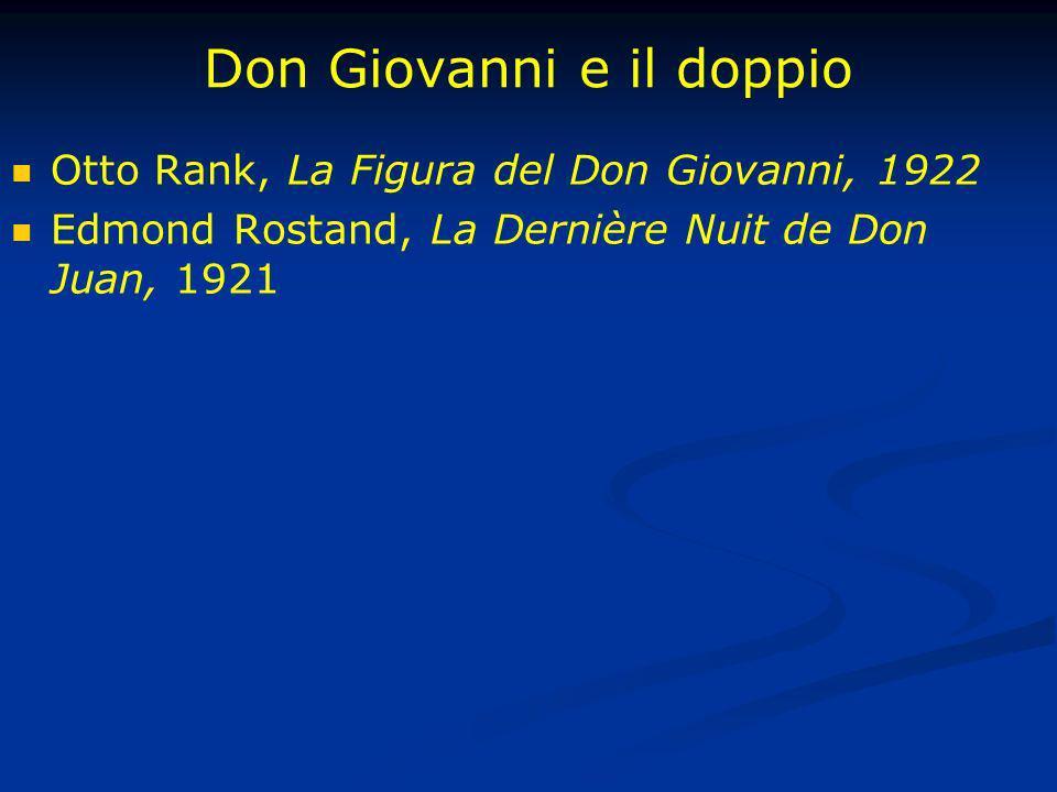 Don Giovanni e il doppio Otto Rank, La Figura del Don Giovanni, 1922 Edmond Rostand, La Dernière Nuit de Don Juan, 1921