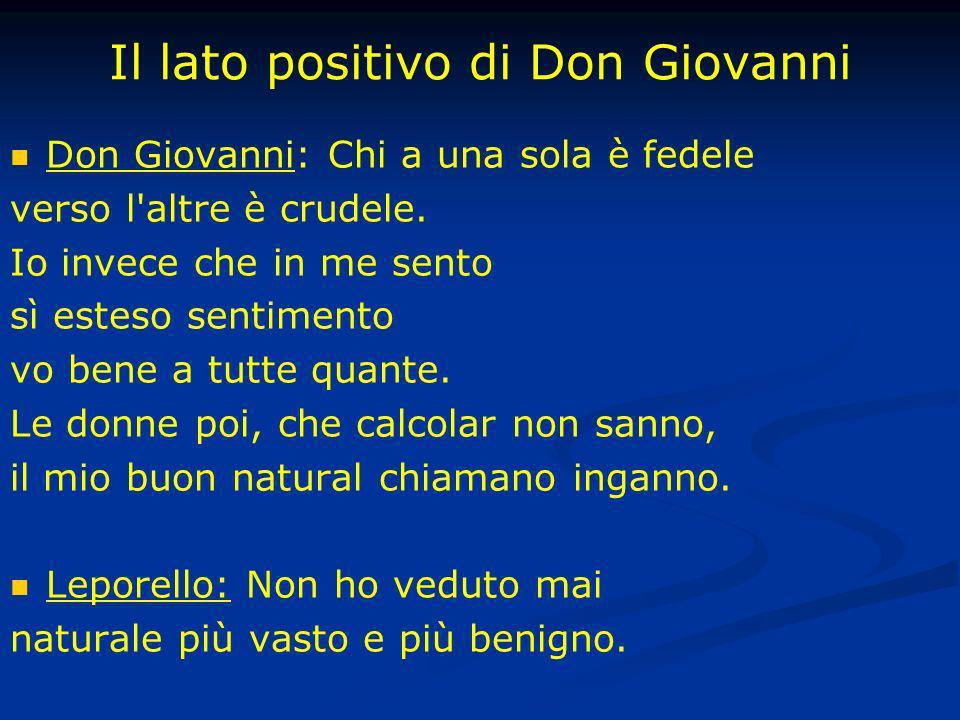 Il lato positivo di Don Giovanni Don Giovanni: Chi a una sola è fedele verso l'altre è crudele. Io invece che in me sento sì esteso sentimento vo bene