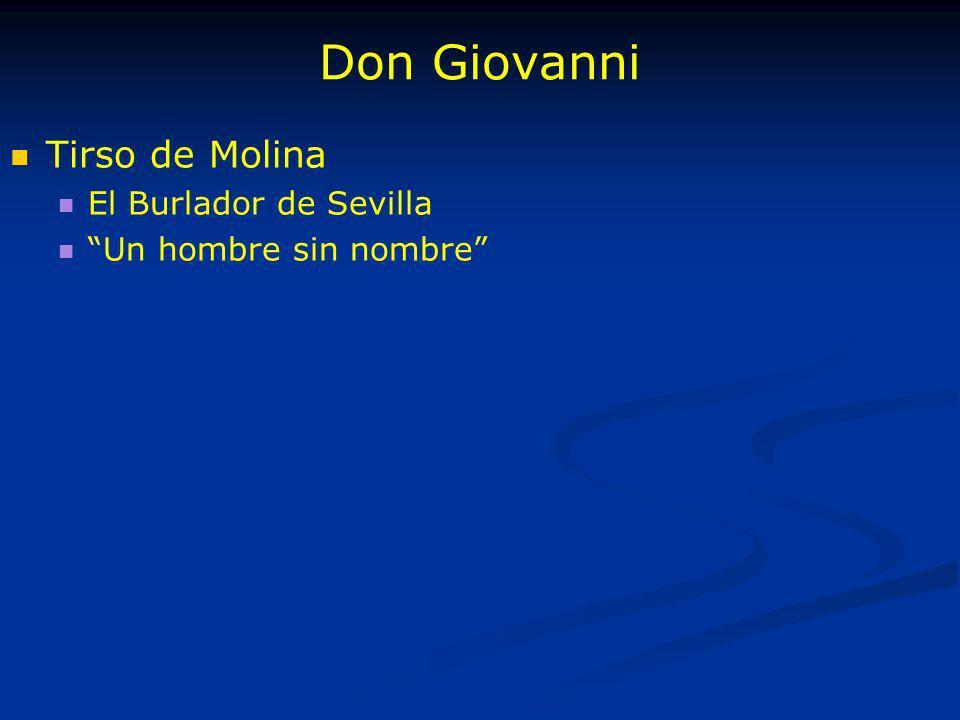 Don Giovanni Tirso de Molina El Burlador de Sevilla Un hombre sin nombre