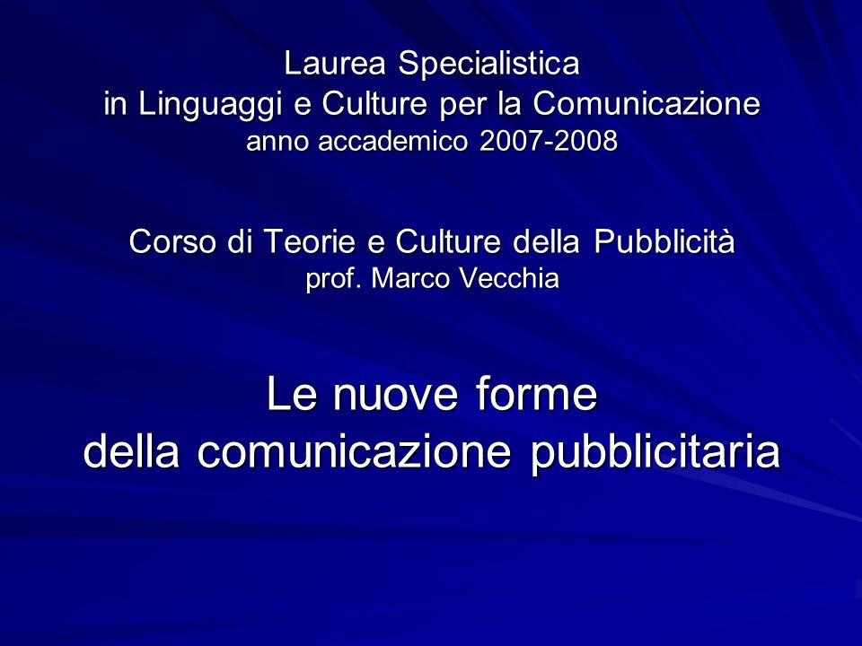 Laurea Specialistica in Linguaggi e Culture per la Comunicazione anno accademico 2007-2008 Corso di Teorie e Culture della Pubblicità prof.