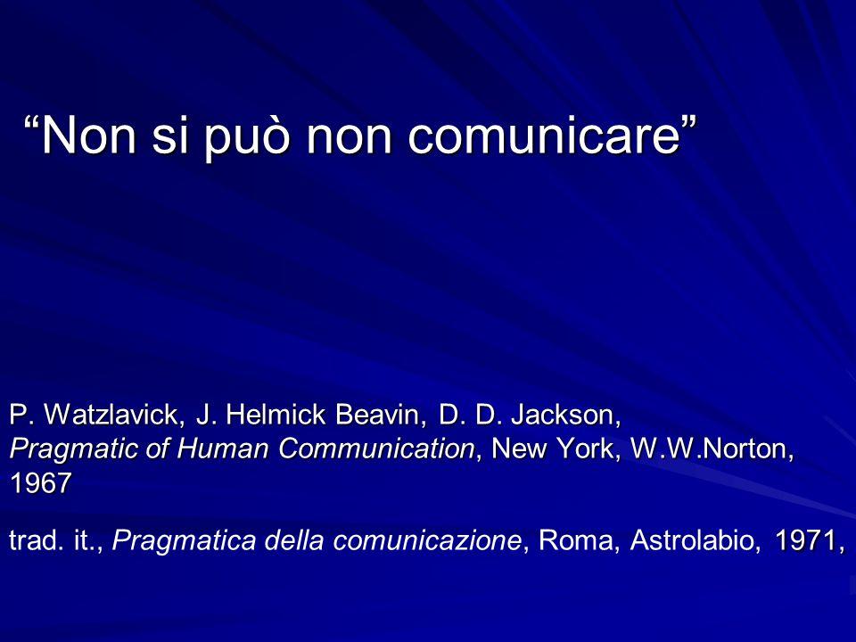 Non si può non comunicare P.Watzlavick, J. Helmick Beavin, D.