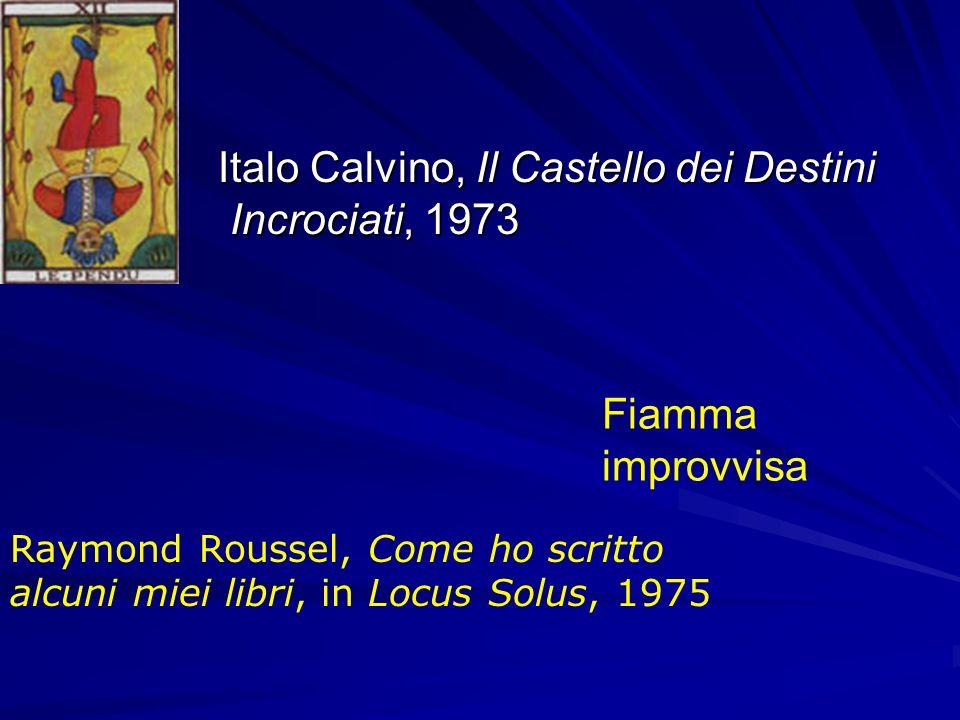 Italo Calvino, Il Castello dei Destini Incrociati, 1973 Italo Calvino, Il Castello dei Destini Incrociati, 1973 Fiamma improvvisa Raymond Roussel, Com