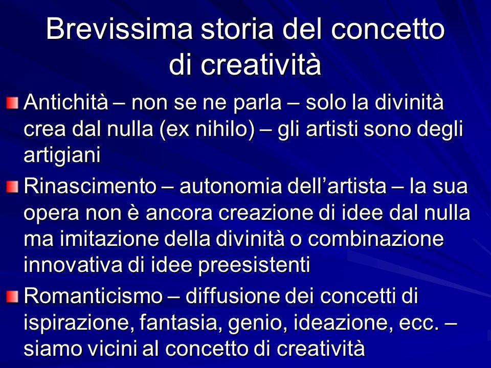 Brevissima storia del concetto di creatività Antichità – non se ne parla – solo la divinità crea dal nulla (ex nihilo) – gli artisti sono degli artigi