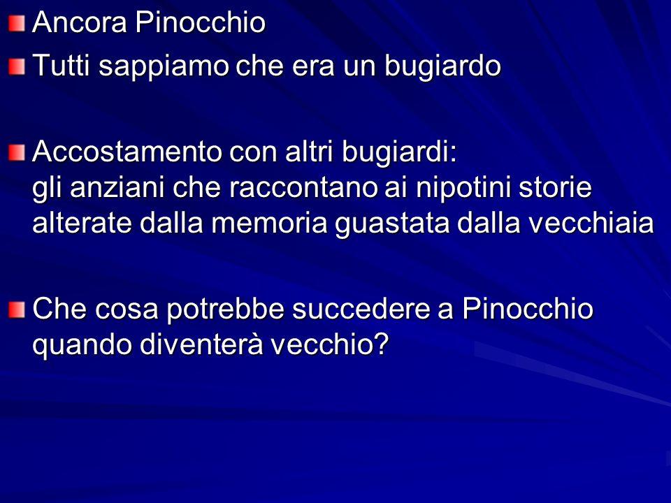 Ancora Pinocchio Tutti sappiamo che era un bugiardo Accostamento con altri bugiardi: gli anziani che raccontano ai nipotini storie alterate dalla memo