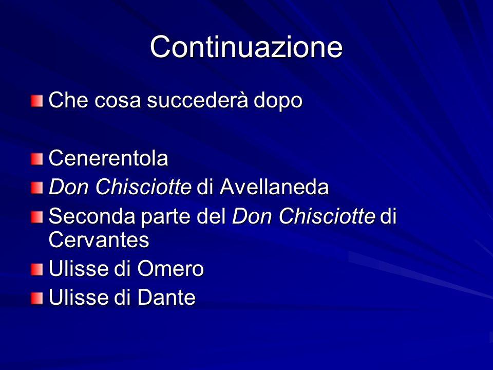 Continuazione Che cosa succederà dopo Cenerentola Don Chisciotte di Avellaneda Seconda parte del Don Chisciotte di Cervantes Ulisse di Omero Ulisse di