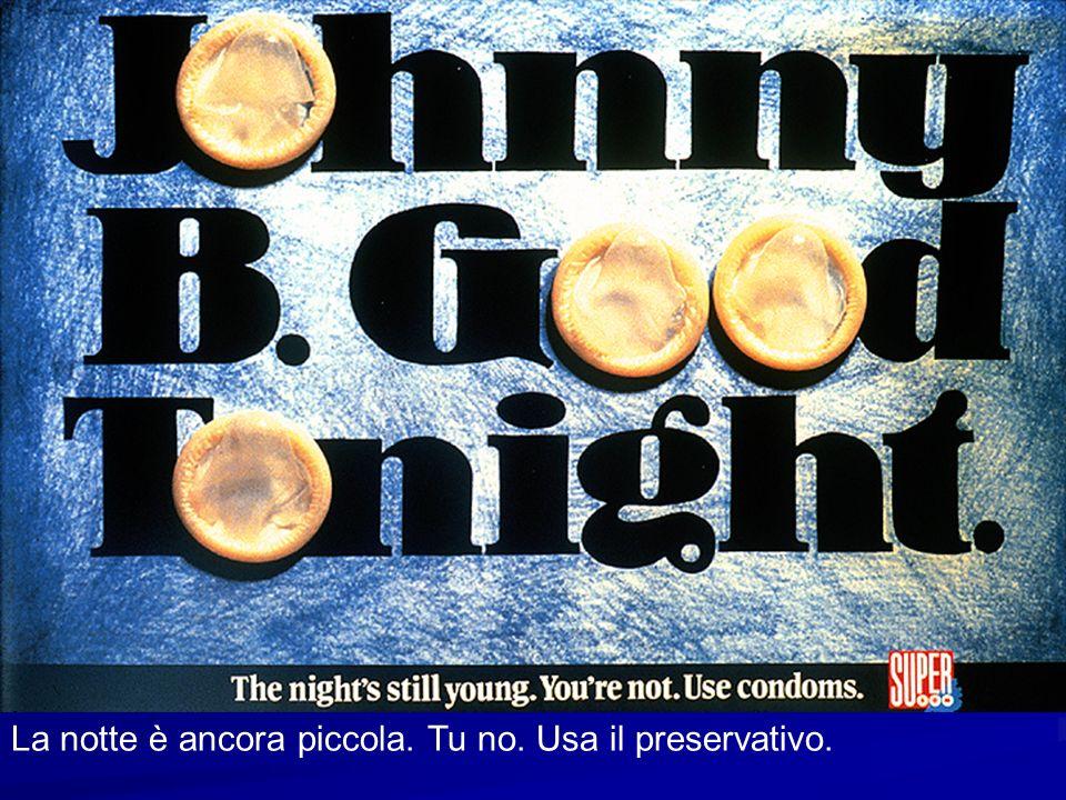 La notte è ancora piccola. Tu no. Usa il preservativo.